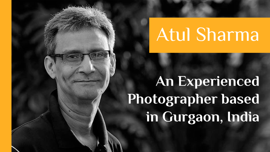 Meet the Top Photographer from Delhi, Atul Sharma
