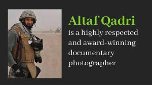 Altaf Qadri -Highly Respected and Award Winning Documentary Photographer